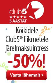 Club 5 järelmaksuintress -50%